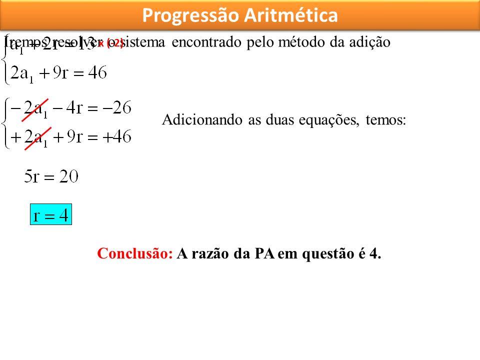 Progressão Aritmética Conclusão: A razão da PA em questão é 4.