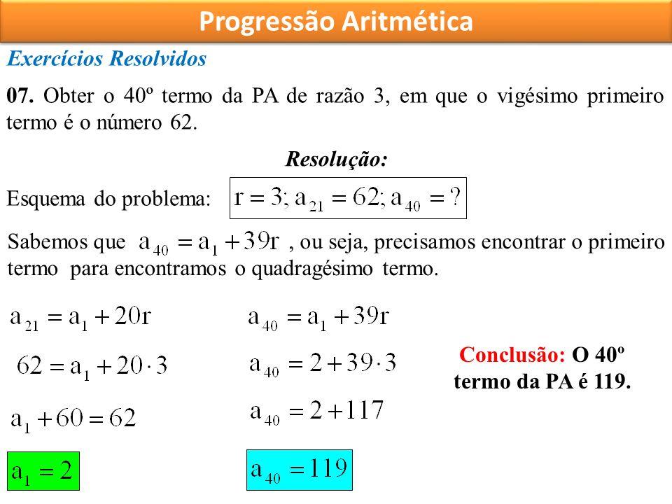 Progressão Aritmética Conclusão: O 40º termo da PA é 119.