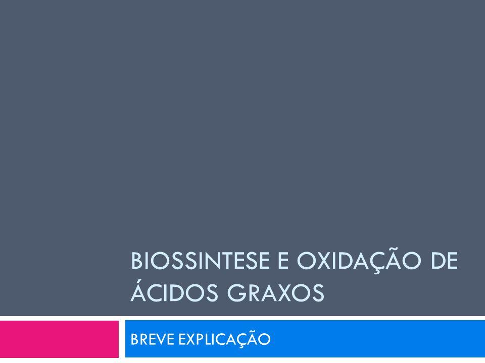Biossintese e OXIDAÇÃO DE Ácidos graxos