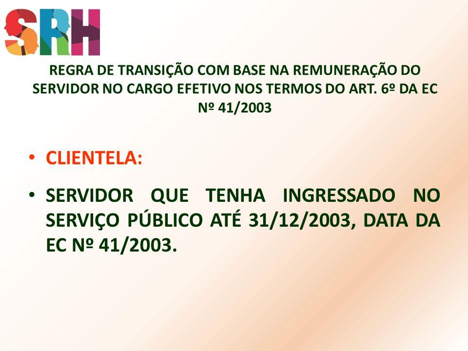 REGRA DE TRANSIÇÃO COM BASE NA REMUNERAÇÃO DO SERVIDOR NO CARGO EFETIVO NOS TERMOS DO ART. 6º DA EC Nº 41/2003