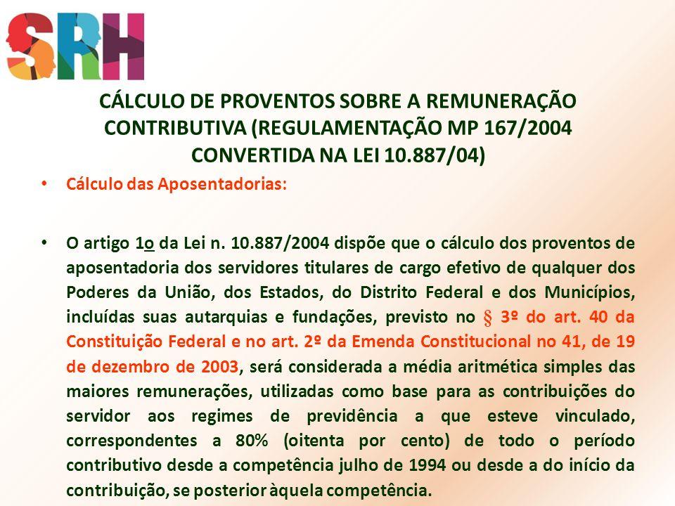 CÁLCULO DE PROVENTOS SOBRE A REMUNERAÇÃO CONTRIBUTIVA (REGULAMENTAÇÃO MP 167/2004 CONVERTIDA NA LEI 10.887/04)