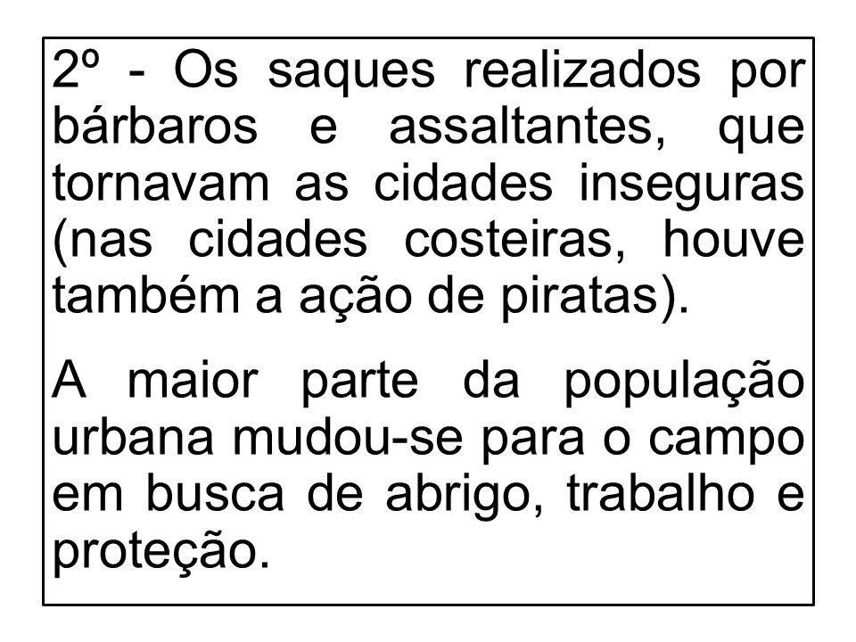 2º - Os saques realizados por bárbaros e assaltantes, que tornavam as cidades inseguras (nas cidades costeiras, houve também a ação de piratas).
