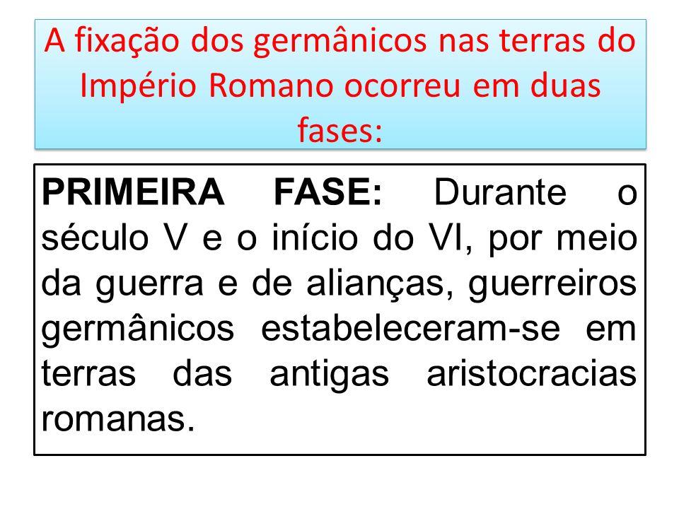 A fixação dos germânicos nas terras do Império Romano ocorreu em duas fases: