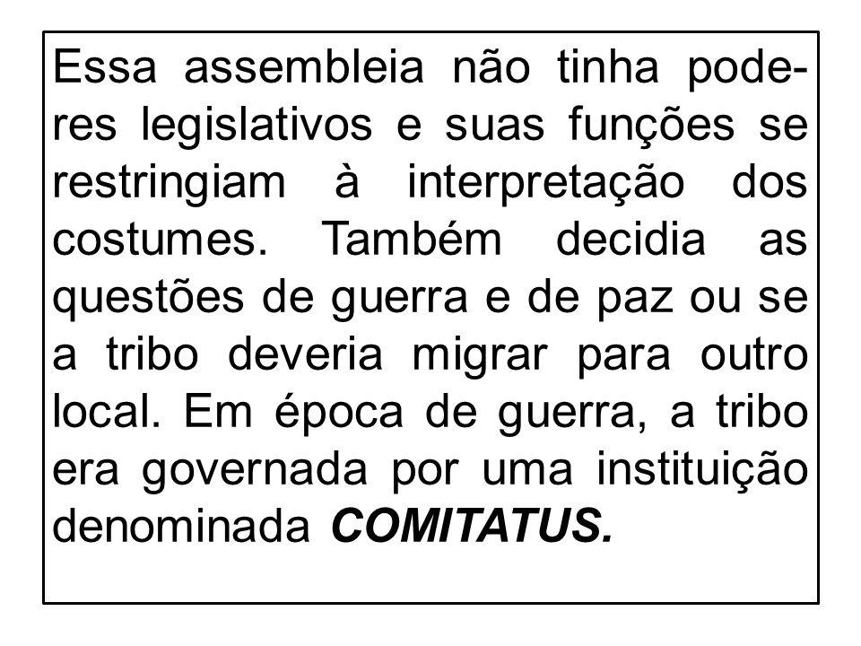 Essa assembleia não tinha pode-res legislativos e suas funções se restringiam à interpretação dos costumes.