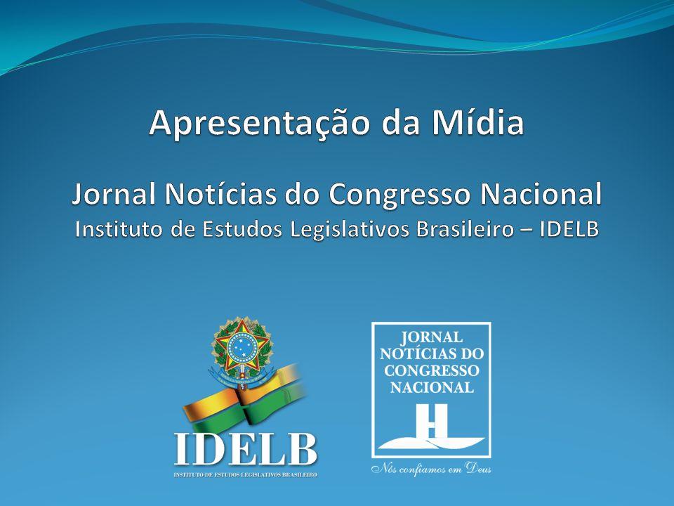 Apresentação da Mídia Jornal Notícias do Congresso Nacional Instituto de Estudos Legislativos Brasileiro – IDELB