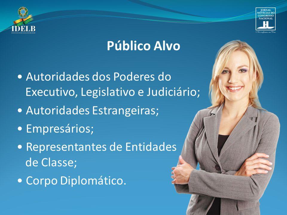 Público Alvo • Autoridades dos Poderes do Executivo, Legislativo e Judiciário; • Autoridades Estrangeiras;