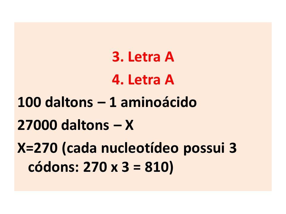 3. Letra A 4. Letra A. 100 daltons – 1 aminoácido.