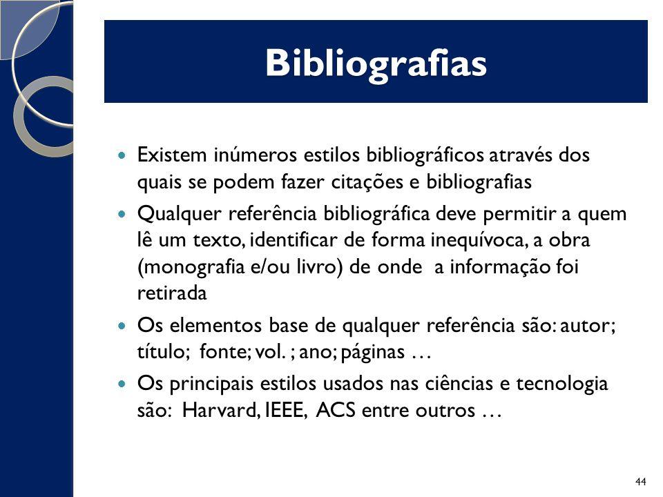 Bibliografias Existem inúmeros estilos bibliográficos através dos quais se podem fazer citações e bibliografias.