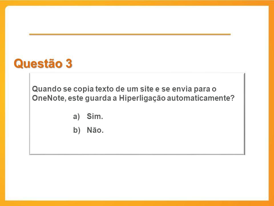 Questão 3 Quando se copia texto de um site e se envia para o OneNote, este guarda a Hiperligação automaticamente