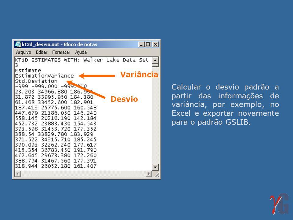 Variância Calcular o desvio padrão a partir das informações de variância, por exemplo, no Excel e exportar novamente para o padrão GSLIB.