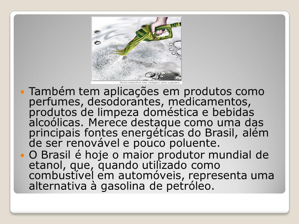 Também tem aplicações em produtos como perfumes, desodorantes, medicamentos, produtos de limpeza doméstica e bebidas alcoólicas. Merece destaque como uma das principais fontes energéticas do Brasil, além de ser renovável e pouco poluente.