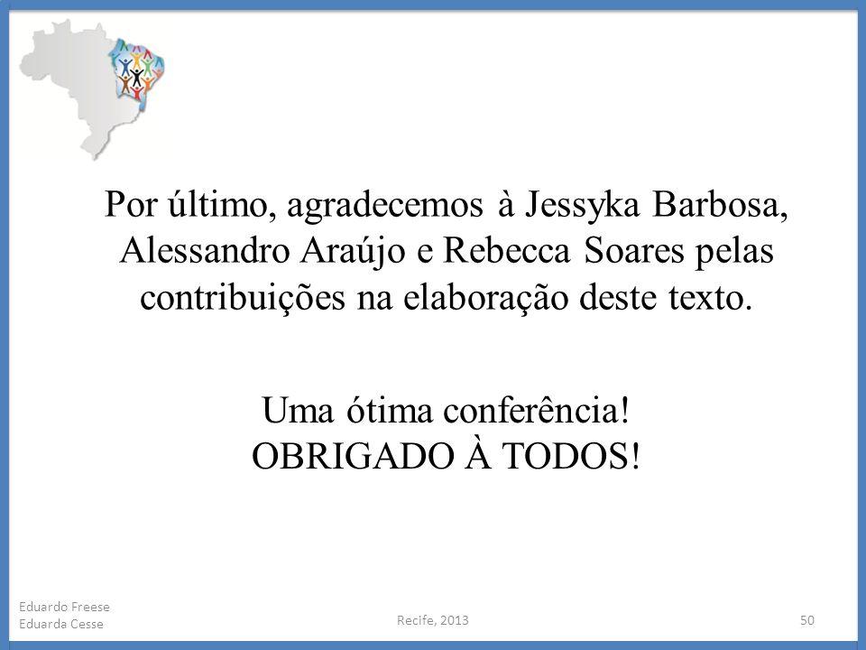 Por último, agradecemos à Jessyka Barbosa, Alessandro Araújo e Rebecca Soares pelas contribuições na elaboração deste texto.