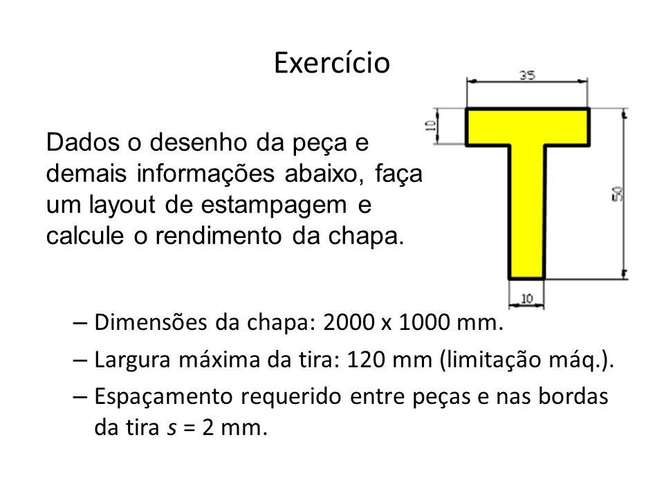 Exercício Dimensões da chapa: 2000 x 1000 mm. Largura máxima da tira: 120 mm (limitação máq.).