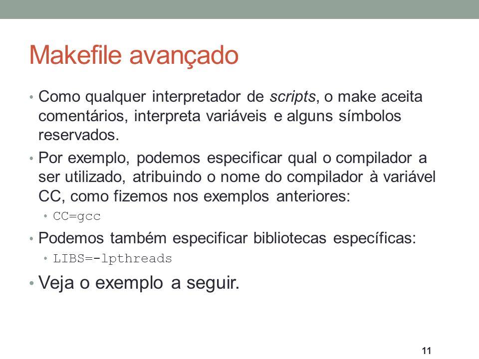 Makefile avançado Veja o exemplo a seguir.