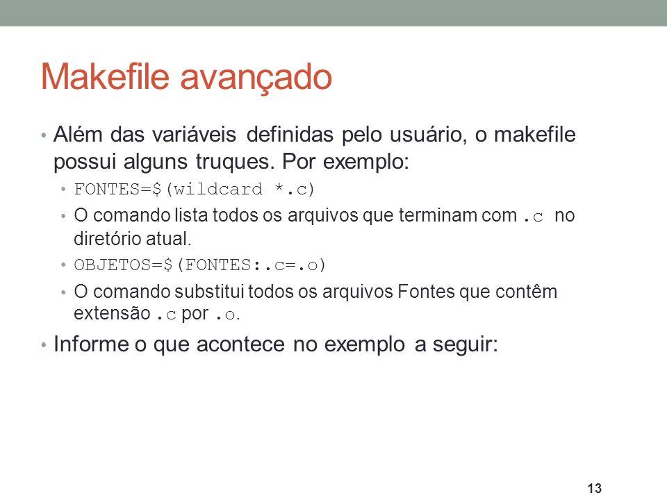Makefile avançado Além das variáveis definidas pelo usuário, o makefile possui alguns truques. Por exemplo: