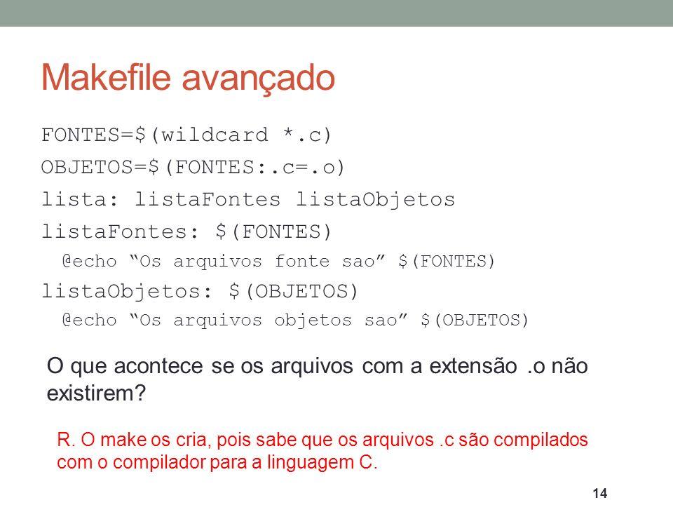 Makefile avançado FONTES=$(wildcard *.c) OBJETOS=$(FONTES:.c=.o)