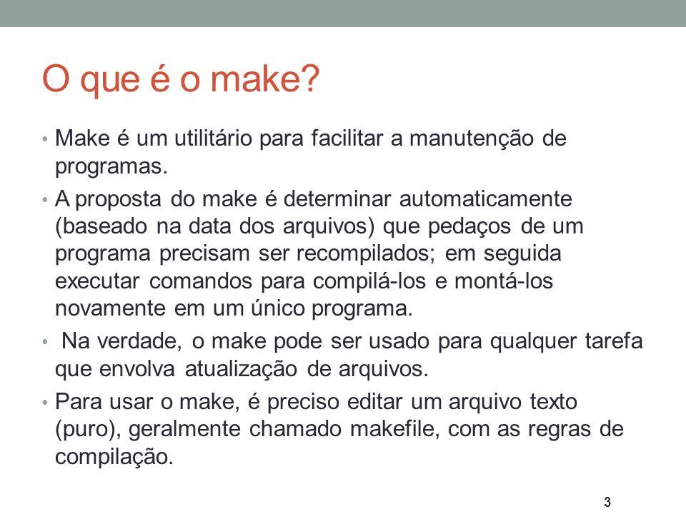 O que é o make Make é um utilitário para facilitar a manutenção de programas.