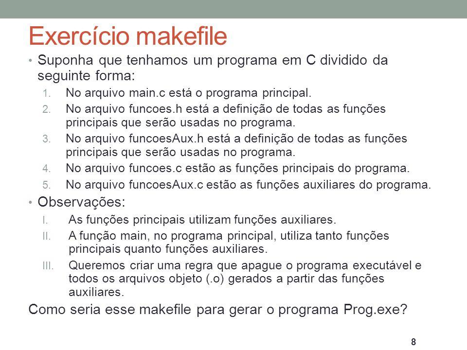 Exercício makefile Suponha que tenhamos um programa em C dividido da seguinte forma: No arquivo main.c está o programa principal.