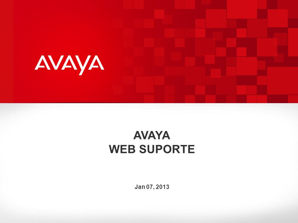 AVAYA WEB SUPORTE Jan 07, 2013 2010 Avaya Inc. All rights reserved.