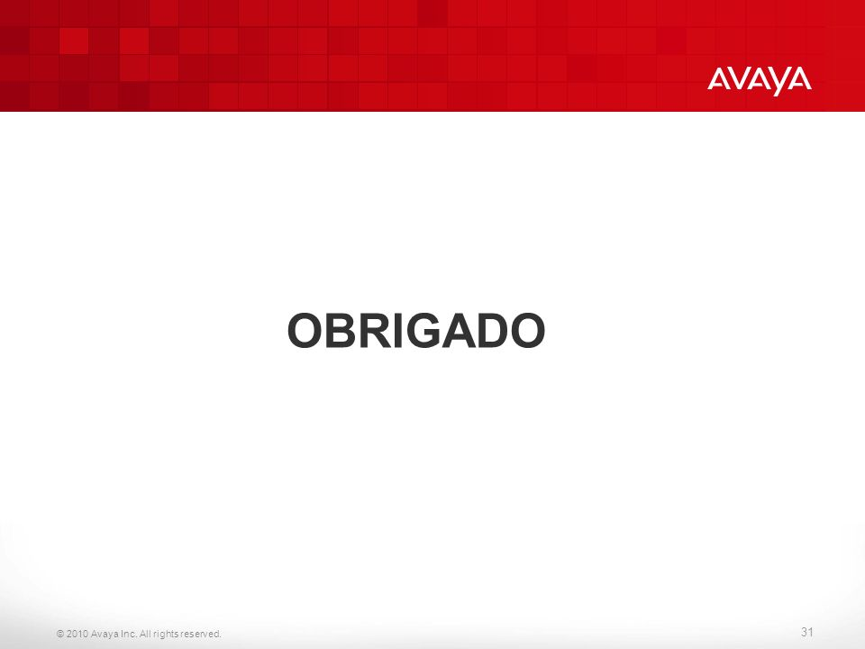 OBRIGADO 2010 Avaya Inc. All rights reserved.