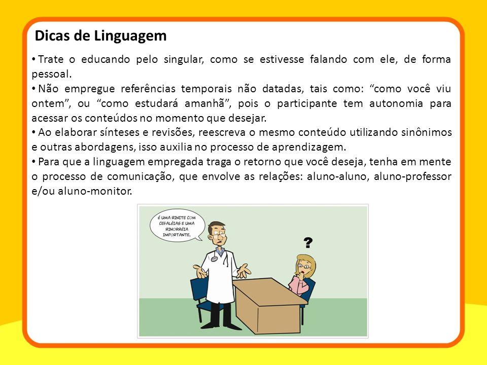 Dicas de Linguagem Trate o educando pelo singular, como se estivesse falando com ele, de forma pessoal.