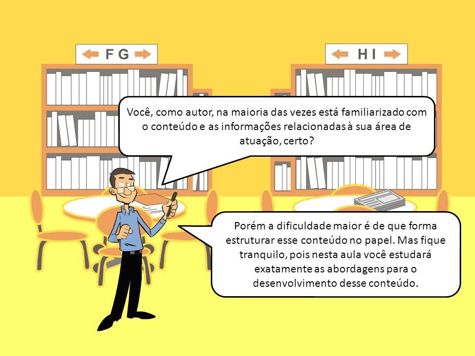 Você, como autor, na maioria das vezes está familiarizado com o conteúdo e as informações relacionadas à sua área de atuação, certo