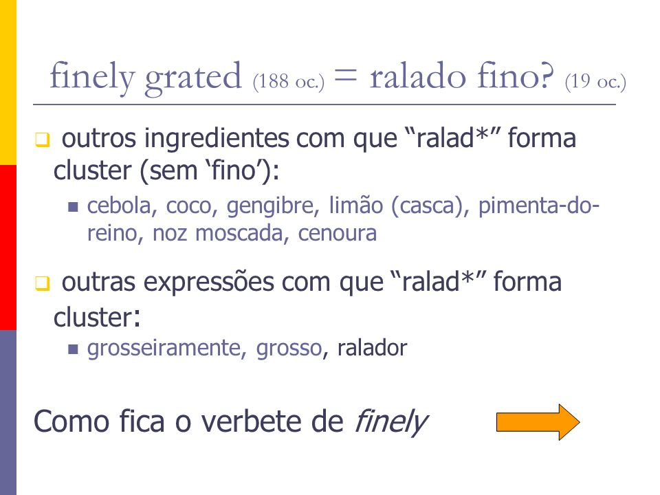 finely grated (188 oc.) = ralado fino (19 oc.)
