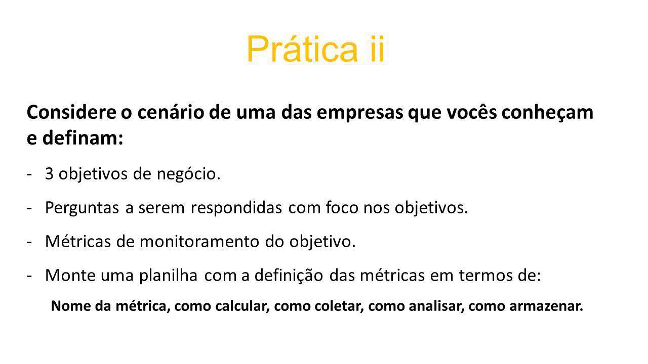 Prática ii Considere o cenário de uma das empresas que vocês conheçam e definam: 3 objetivos de negócio.