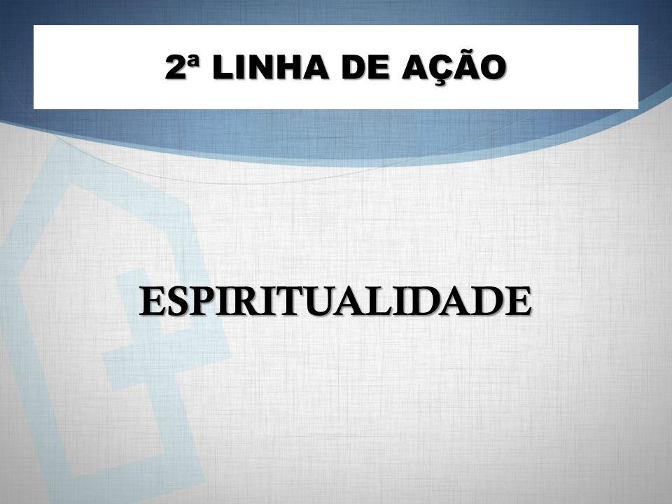 2ª LINHA DE AÇÃO ESPIRITUALIDADE