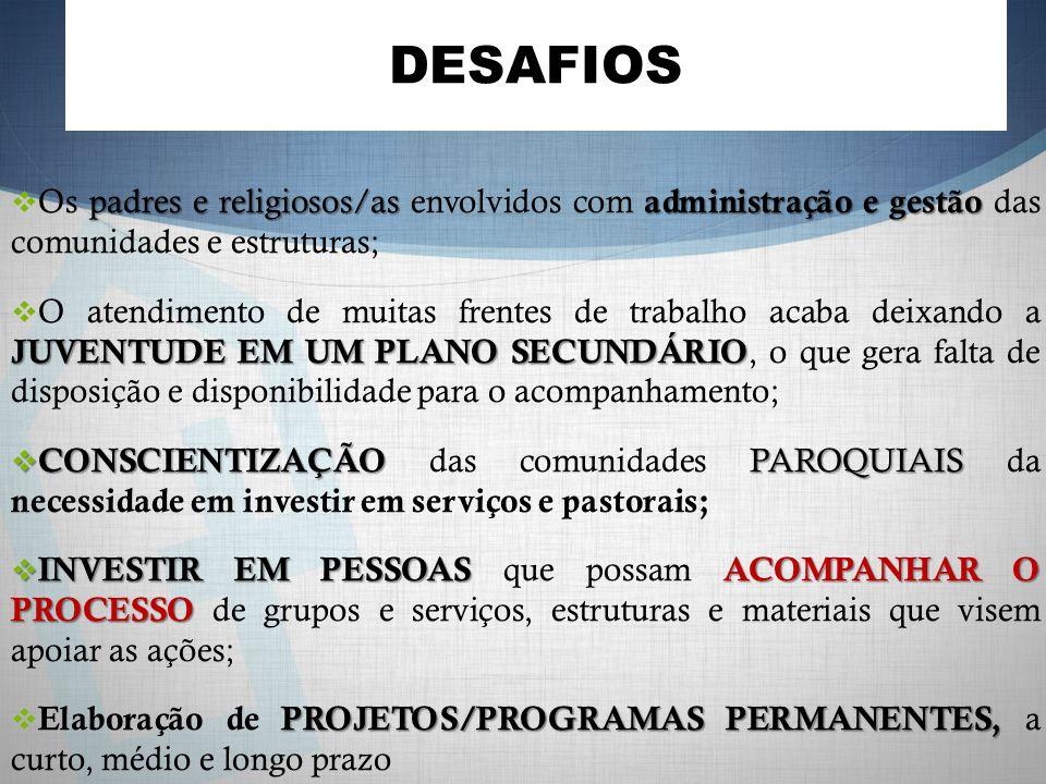 DESAFIOS Os padres e religiosos/as envolvidos com administração e gestão das comunidades e estruturas;