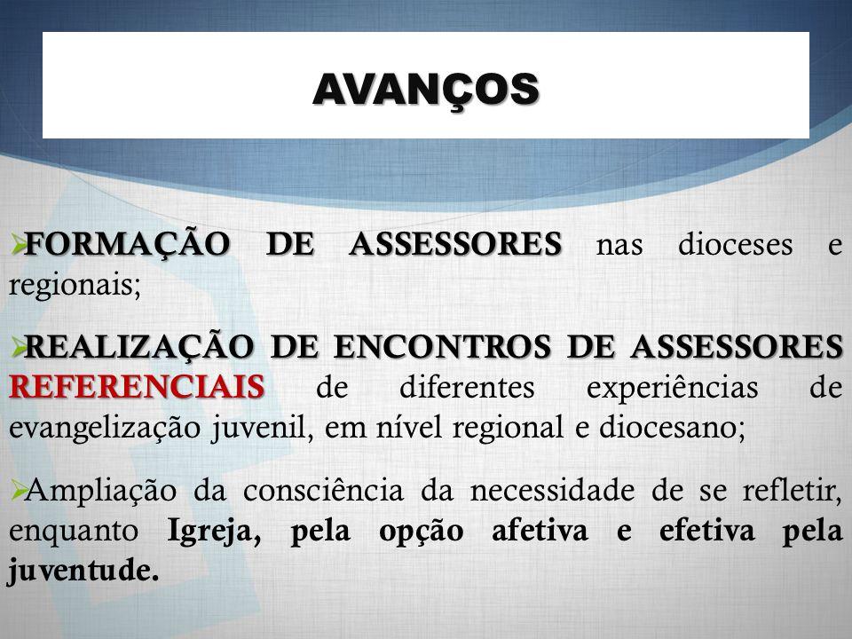 AVANÇOS FORMAÇÃO DE ASSESSORES nas dioceses e regionais;