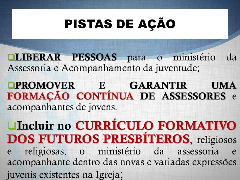 PISTAS DE AÇÃO LIBERAR PESSOAS para o ministério da Assessoria e Acompanhamento da juventude;