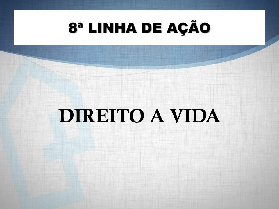 8ª LINHA DE AÇÃO DIREITO A VIDA