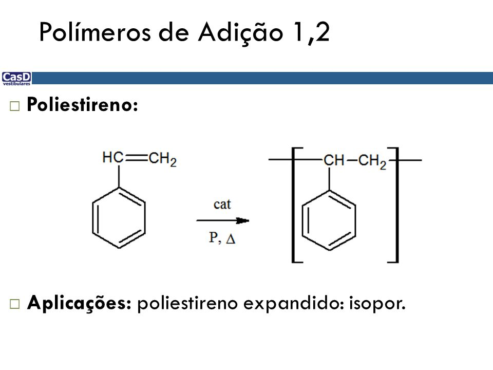 Polímeros de Adição 1,2 Poliestireno: