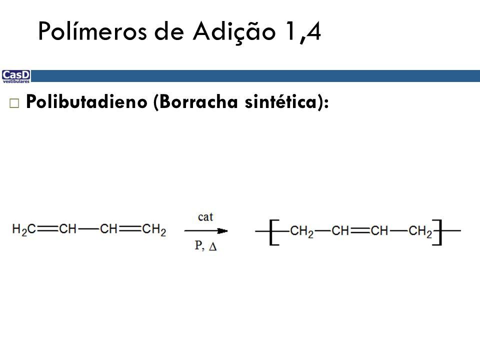 Polímeros de Adição 1,4 Polibutadieno (Borracha sintética):