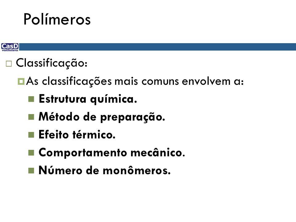 Polímeros Classificação: As classificações mais comuns envolvem a: