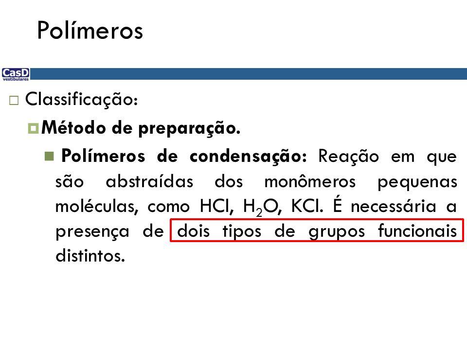 Polímeros Classificação: Método de preparação.