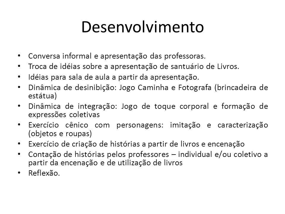 Desenvolvimento Conversa informal e apresentação das professoras.