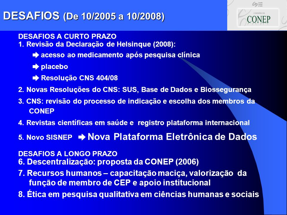 DESAFIOS (De 10/2005 a 10/2008) DESAFIOS A CURTO PRAZO. 1. Revisão da Declaração de Helsinque (2008):