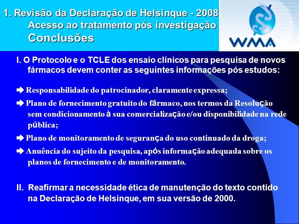 1. Revisão da Declaração de Helsinque - 2008 Acesso ao tratamento pós investigação Conclusões