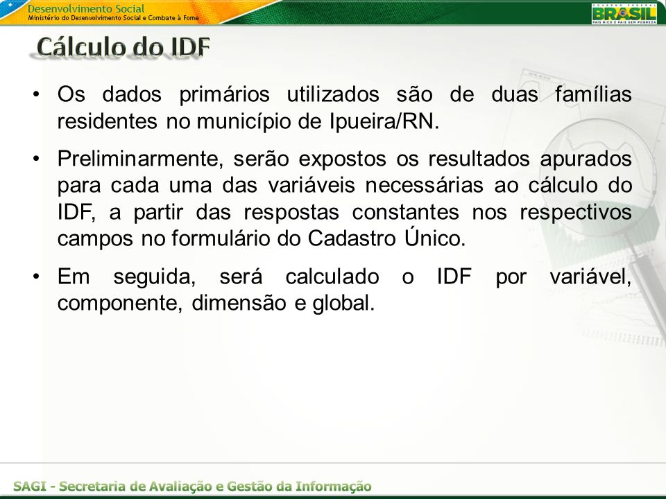 Cálculo do IDF Os dados primários utilizados são de duas famílias residentes no município de Ipueira/RN.