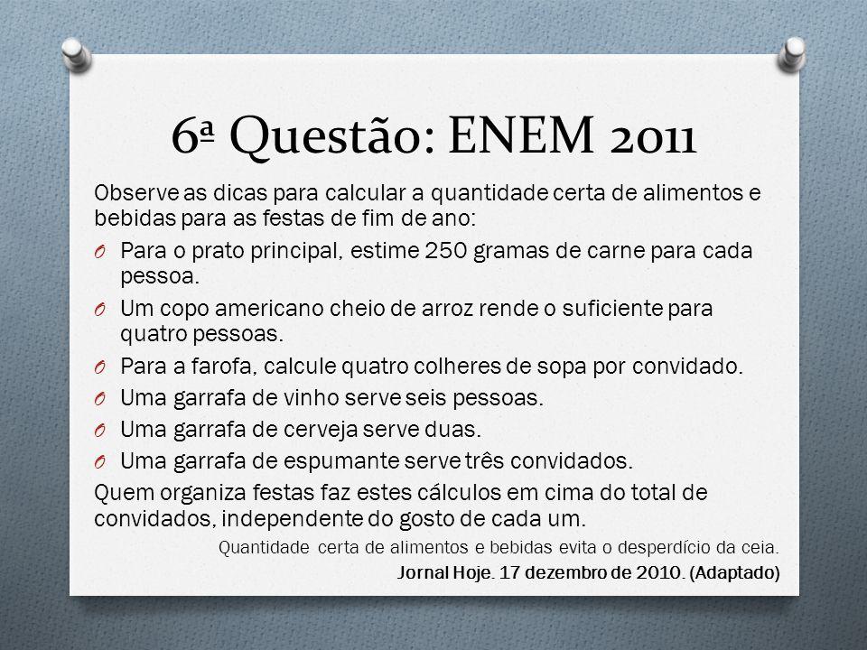 6ª Questão: ENEM 2011 Observe as dicas para calcular a quantidade certa de alimentos e bebidas para as festas de fim de ano: