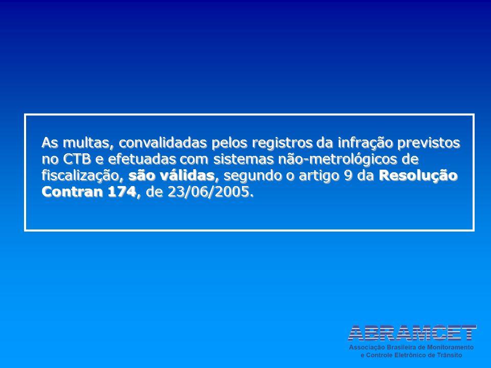 As multas, convalidadas pelos registros da infração previstos no CTB e efetuadas com sistemas não-metrológicos de fiscalização, são válidas, segundo o artigo 9 da Resolução Contran 174, de 23/06/2005.