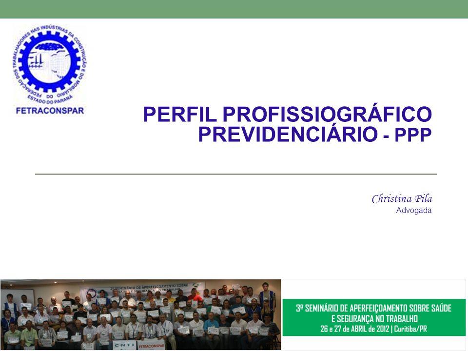 PERFIL PROFISSIOGRÁFICO PREVIDENCIÁRIO - PPP Christina Pila Advogada