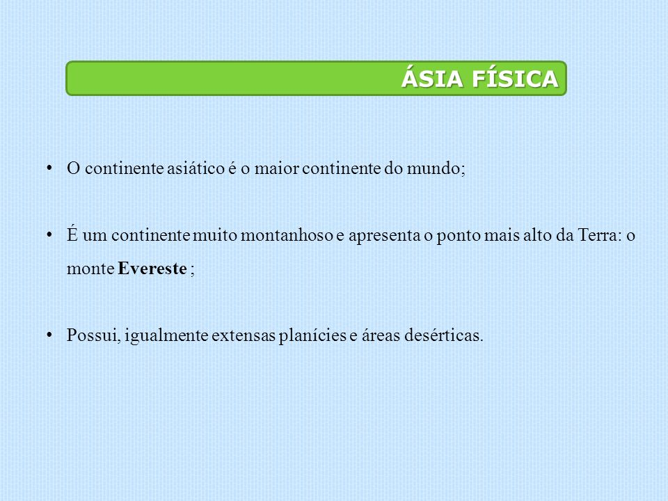 ÁSIA FÍSICA O continente asiático é o maior continente do mundo;