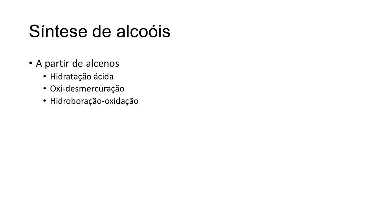 Síntese de alcoóis A partir de alcenos Hidratação ácida