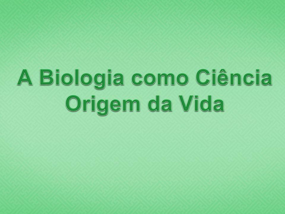 A Biologia como Ciência Origem da Vida
