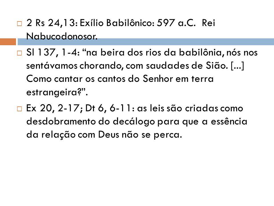 2 Rs 24,13: Exílio Babilônico: 597 a.C. Rei Nabucodonosor.