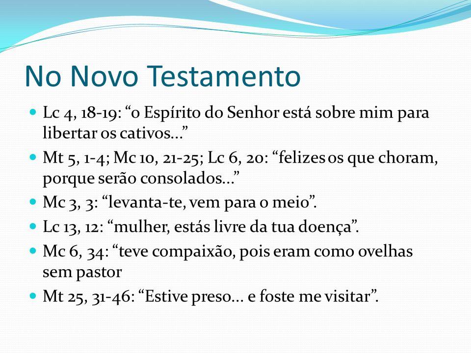 No Novo Testamento Lc 4, 18-19: o Espírito do Senhor está sobre mim para libertar os cativos...