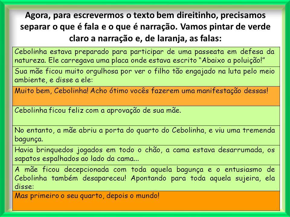 Agora, para escrevermos o texto bem direitinho, precisamos separar o que é fala e o que é narração. Vamos pintar de verde claro a narração e, de laranja, as falas: